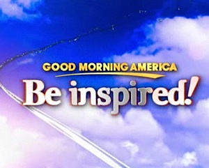 Good News Is That This Morning They >> Be Inspired Week On Good Morning America Good News Network